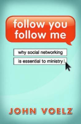 Follow You, Follow Me: Why Social Networking Is Essential to Ministry 9781426741968