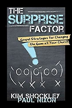 The Surprise Factor: Gospel Strategies for Changing the Game at Your Church 9781426742392