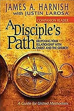 A Disciple's Path: Companion Reader: Deepening Your Relationship with Christ and the Church 9781426743504