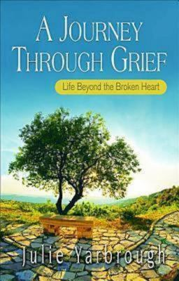 A Journey Through Grief: Life Beyond the Broken Heart 9781426745102