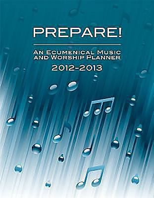 Prepare! 2012-2013: An Ecumenical Music and Worship Planner 9781426745775