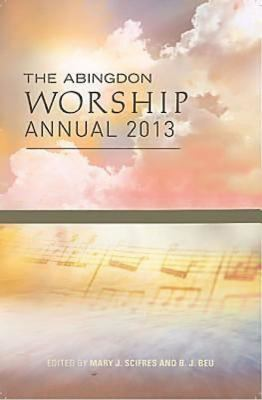 The Abingdon Worship Annual 2013 9781426746796
