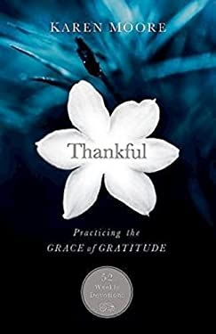 Thankful: Practicing the Grace of Gratitude: 52 Weekly Devotions 9781426752223