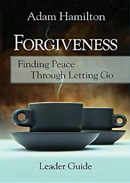 Forgiveness - Adam Hamilton Leader's Guide 9781426756702