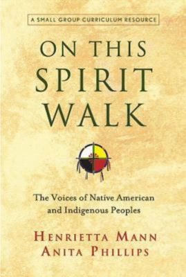 On This Spirit Walk: The Voices of Native American and Indigenous Peoples