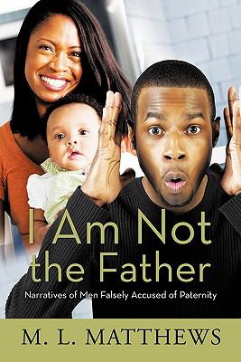 I Am Not the Father: Narratives of Men Falsely Accused of Paternity 9781426937033