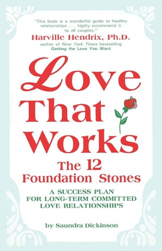 Love That Works: The 12 Foundation Stones: A Success Plan for Long-Term Committed Love Relationships 9781426942204