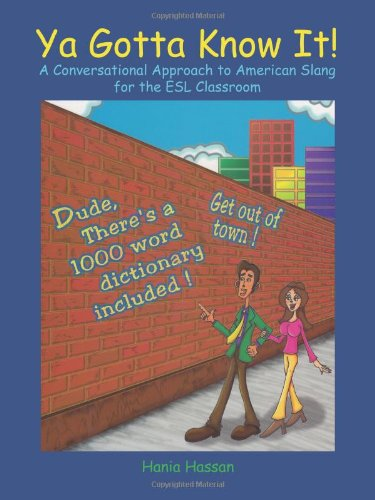 YA Gotta Know It!: A Conversational Approach to American Slang for the ESL Classroom 9781426945281