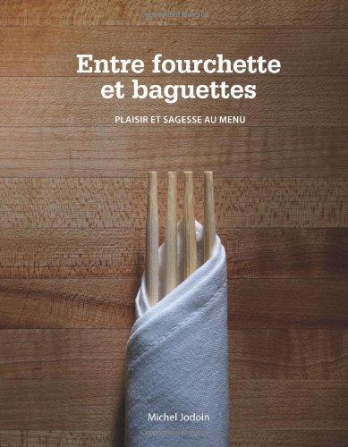 Entre Fourchette Et Baguettes: Plaisir Et Sagesse Au Menu 9781426950421