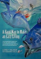 A   Hard Way to Make an Easy Living: From Harpooning for Bluefin Tuna on the East Coast to Fishing the Unpredictable Bering Sea, R