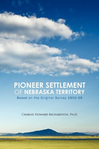 Pioneer Settlement of Nebraska Territory: Based on the Original Survey 1855-66 9781426957178