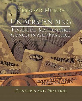 Understanding Financial Mathematics: Concepts and Practice 9781426973918