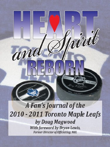 Heart and Spirit Reborn: A Fan's Journal of the 2010-2011 Toronto Maple Leafs 9781426978944