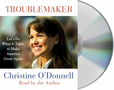 Troublemaker: Let's Do What It Takes to Make America Great Again 9781427213853