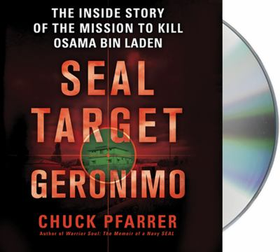 Seal Target Geronimo: The Inside Story of the Mission to Kill Osama Bin Laden 9781427217592