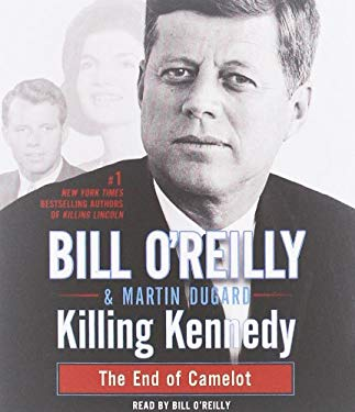 Killing Kennedy: The End of Camelot 9781427226846