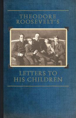 Theodore Roosevelt's Letters to His Children 9781429045506