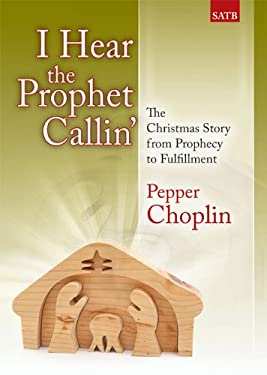 I Hear the Prophet Callin': The Christmas Story from Prophecy to Fulfillment 9781429107594