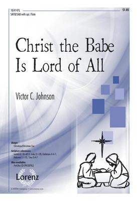Christ the Babe Is Lord of All: SATB/SAB with Opt. Flute 9781429125567
