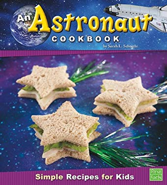 An Astronaut Cookbook: Simple Recipes for Kids 9781429653763