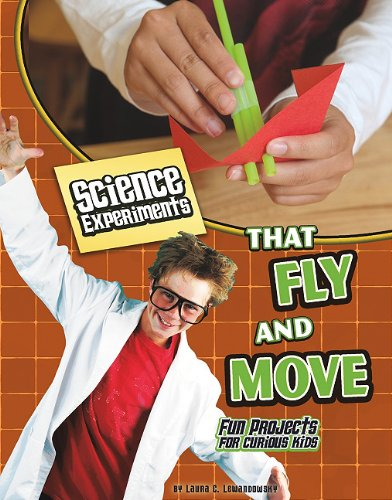 Science Experiments That Fly and Move: Fun Projects for Curious Kids 9781429654265