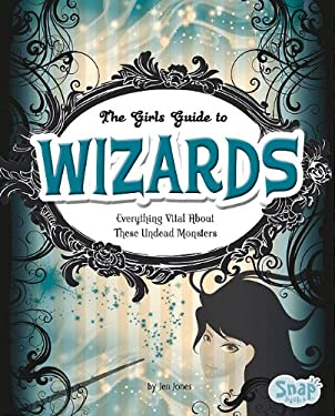 The Girl's Guide to Wizards: Everything Magical about These Spellbinders 9781429654548