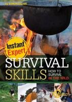 Survival Skills: How to Survive in the Wild: How to Survive in the Wild 9781429668842