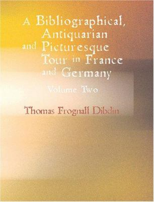 A Bibliographical Antiquarian and Picturesque Tour in France and Germany Volume Two 9781426492891
