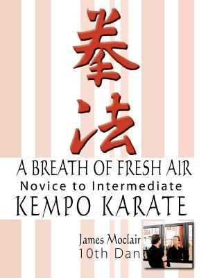 A Breath of Fresh Air: Kempo Karate Novice to Intermediate 9781425930295