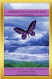A Butterfly Flies Towards the Wind: A Collection of Poems, Thoughts, and Memories in English and Spanish