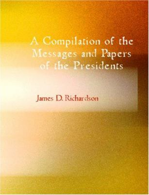 A Compilation of the Messages and Papers of the Presidents - James Madison 9781426445231