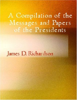 A Compilation of the Messages and Papers of the Presidents - James Monroe 9781426445293