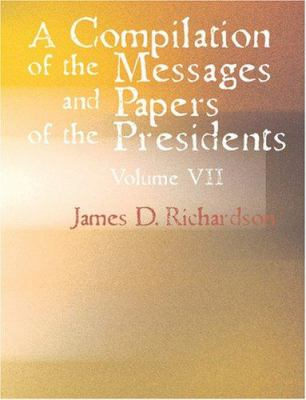 A Compilation of the Messages and Papers of the Presidents 9781426466236