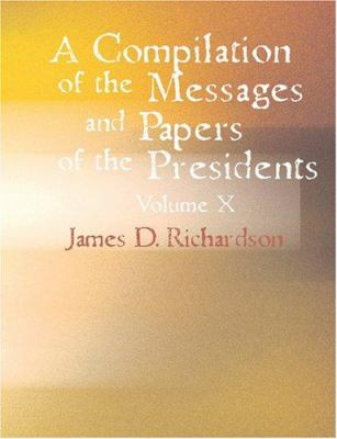 A Compilation of the Messages and Papers of the Presidents Volume 10 9781426481826
