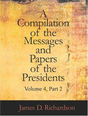 A Compilation of the Messages and Papers of the Presidents Volume 4 Part 2 9781426461439