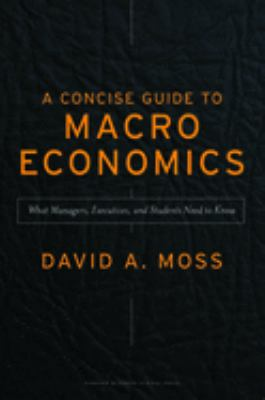 A Concise Guide to Macroeconomics: What Managers, Executives, and Students Need to Know 9781422101797