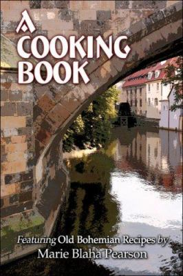 A Cooking Book Featuring Old Bohemian Recipes 9781424177851