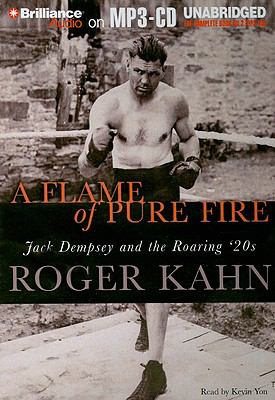 A Flame of Pure Fire: Jack Dempsey and the Roaring '20s 9781423377825