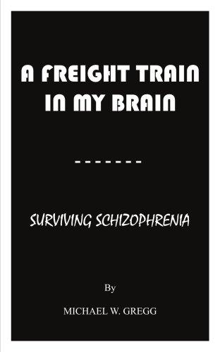 A Freight Train in My Brain: Surviving Schizophrenia 9781425992507