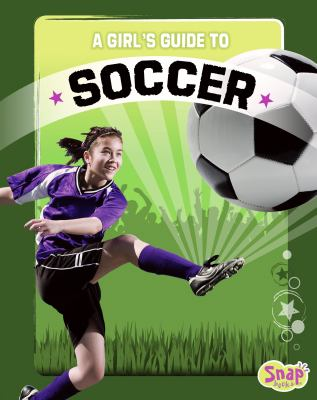 A Girl's Guide to Soccer 9781429676717