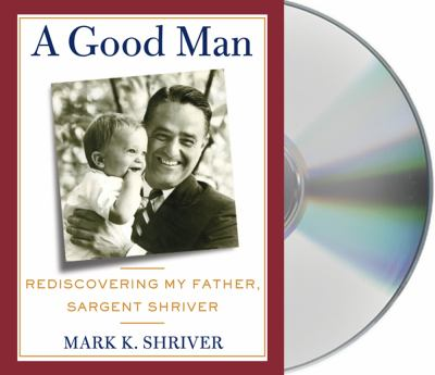 A Good Man: Rediscovering My Father, Sargent Shriver 9781427221452