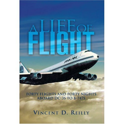 A Life of Flight: Forty Flights and Forty Nights Aboard DC-3s to B-747s 9781425735098