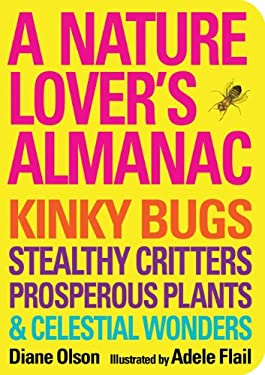 A Nature Lover's Almanac: Kinky Bugs, Stealthy Critters, Prosperous Plants & Celestial Wonders 9781423622246