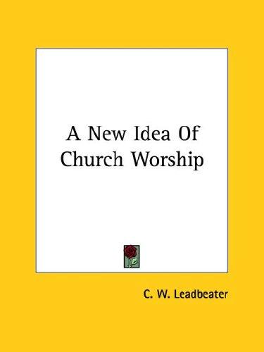 A New Idea of Church Worship 9781425333089