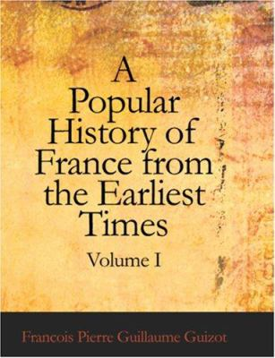 A Popular History of France from the Earliest Times, Volume 1 9781426457333