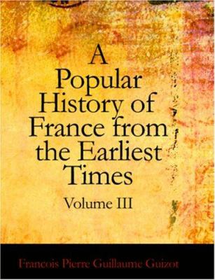 A Popular History of France from the Earliest Times, Volume III 9781426457357