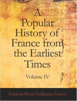 A Popular History of France from the Earliest Times Volume IV 9781426457364