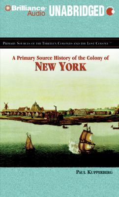 A Primary Source History of the Colony of New York 9781423381853