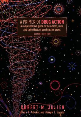 A Primer of Drug Action: A Comprehensive Guide to the Actions, Uses, and Side Effects of Psychoactive Drugs 9781429206792