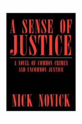 A Sense of Justice: A Novel of Common Crimes and Uncommon Justice 9781425746636